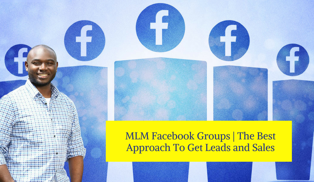 MLM Facebook Groups | The Best Approach To Get Leads and Sales