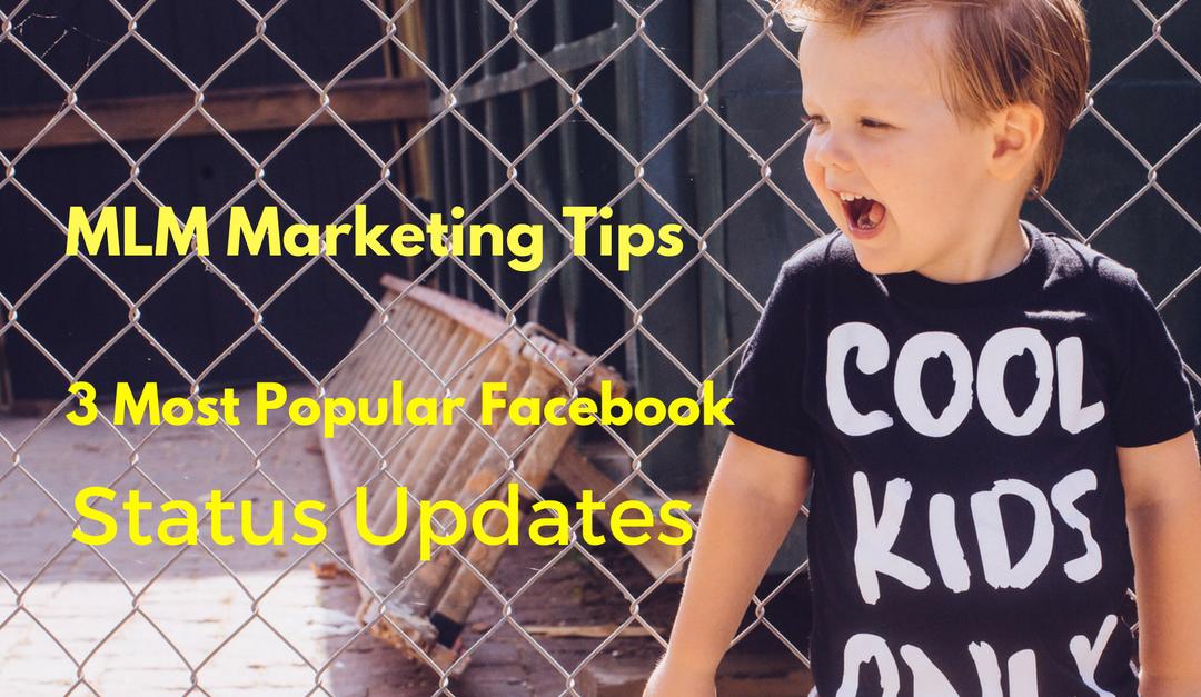 MLM Marketing Tips | 3 Most Popular Facebook Status Updates