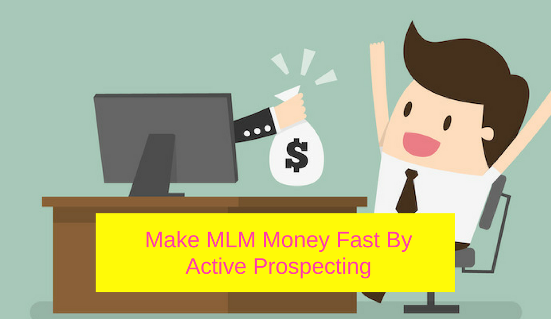 Make MLM Money Fast By Active Prospecting
