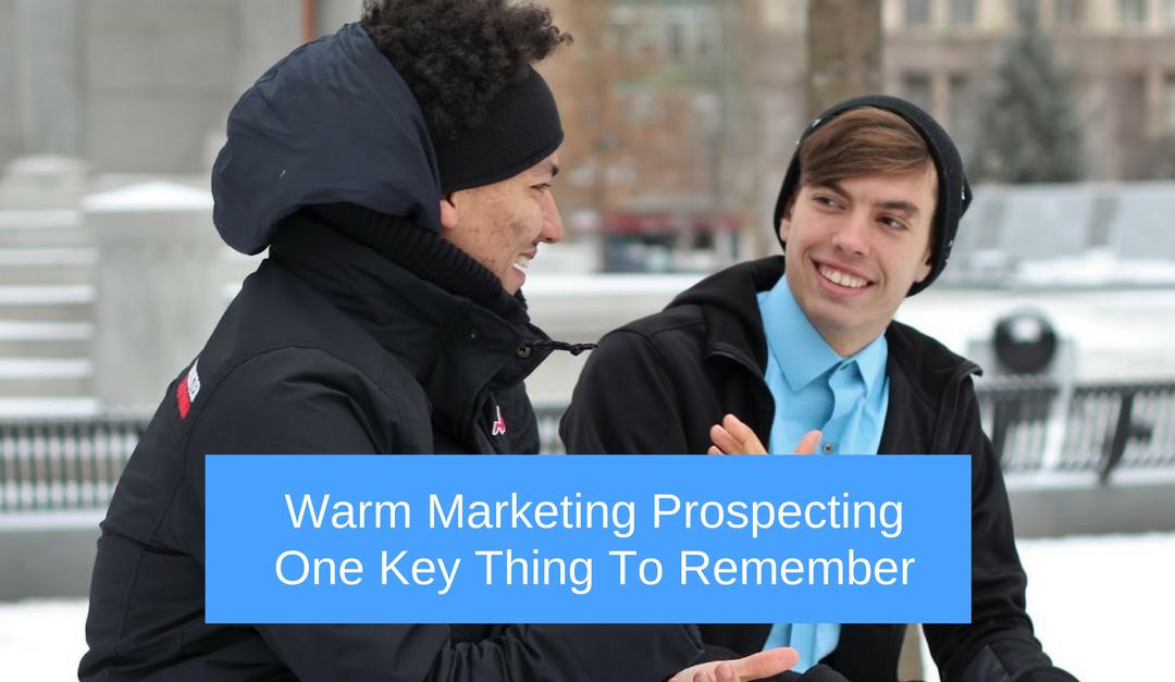 Warm Marketing Prospecting One Key Thing To Remember