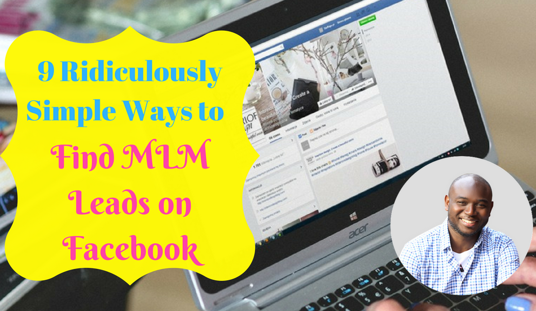 9 Ridiculously Simple Ways to Find MLM Leads on Facebook