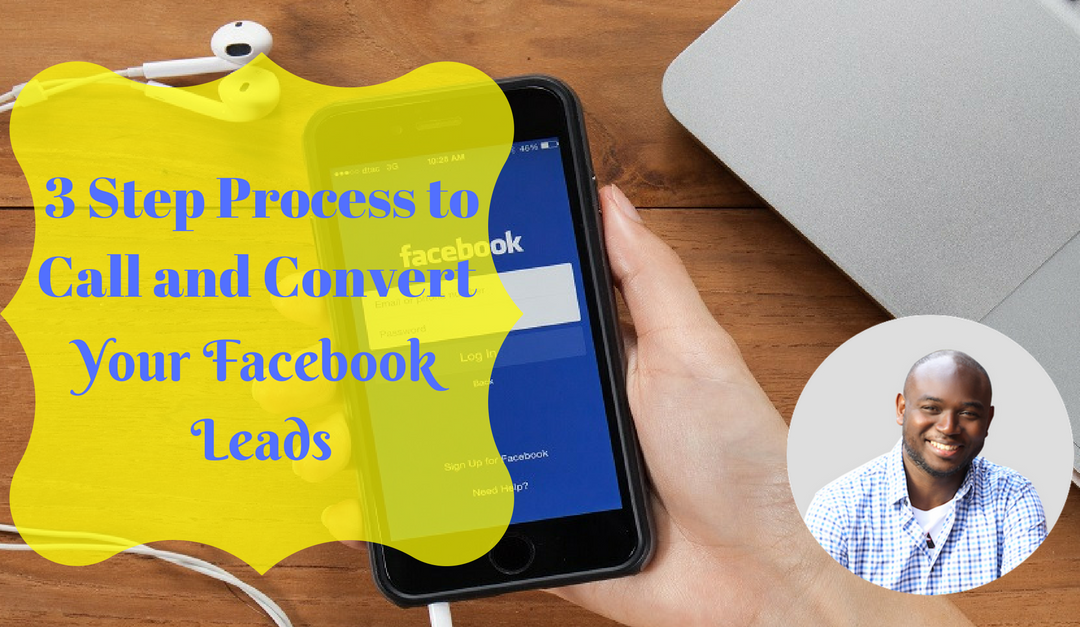 3 Step Process to Call and Convert Your Facebook Leads
