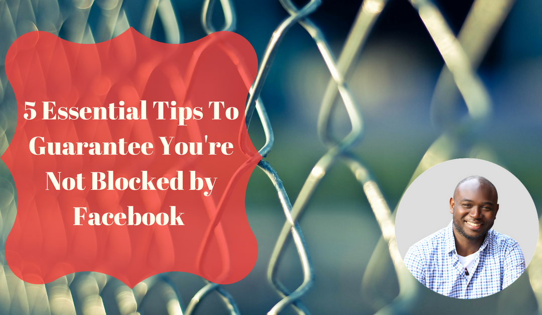 5 Essential Tips To Guarantee You're Not Blocked by Facebook