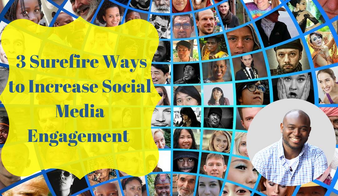 3 Surefire Ways to Increase Social Media Engagement