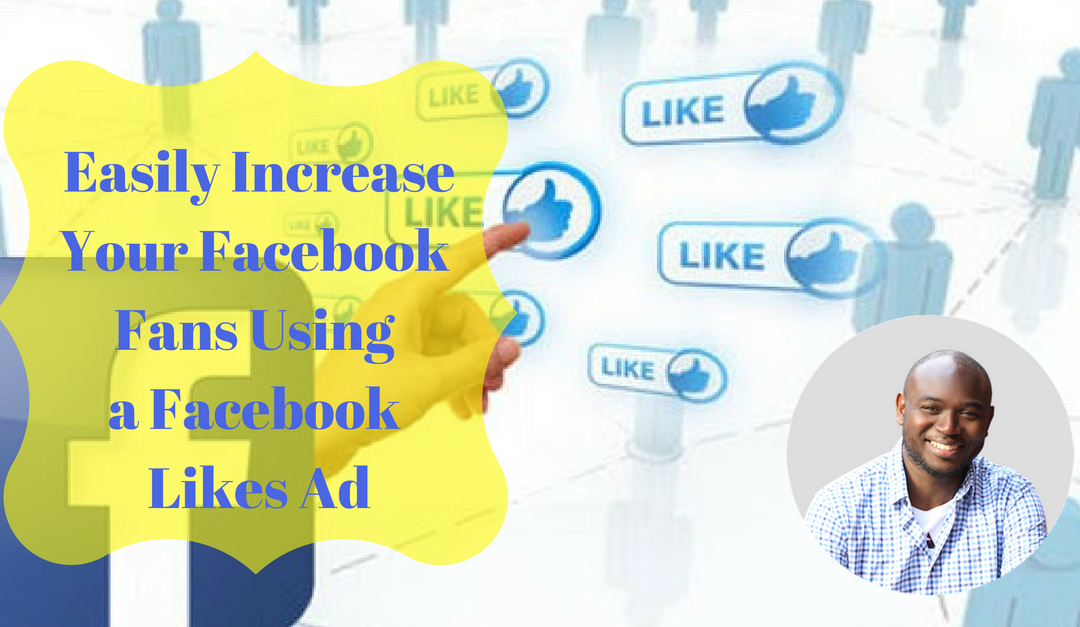 Easily Increase Your Facebook Fans Using a Facebook Likes Ad