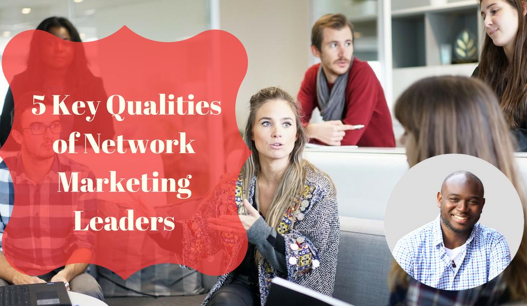5 Key Qualities of Network Marketing Leaders