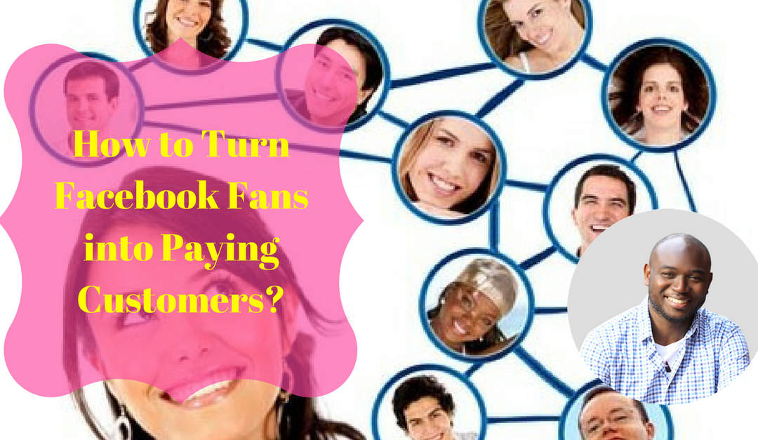 How to Turn Facebook Fans into Paying Customers Easily?
