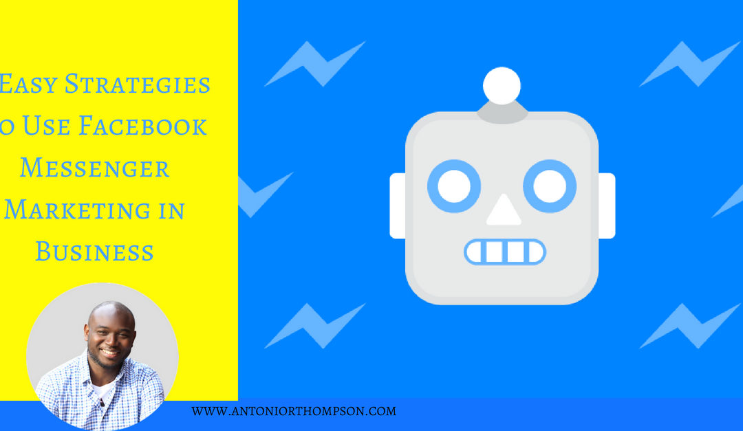 5 Easy Strategies To Use Facebook Messenger Marketing in Business