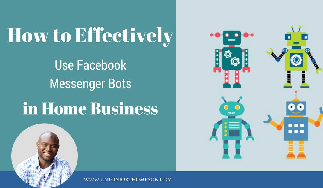 How to Effectively Use Facebook Messenger Bots in Home Business?