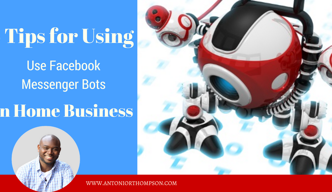 5 Tips for Using Facebook Messenger Bots in Home Business