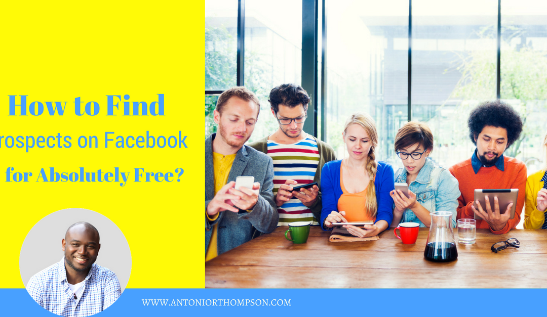 How to Find Prospects on Facebook for Absolutely Free?