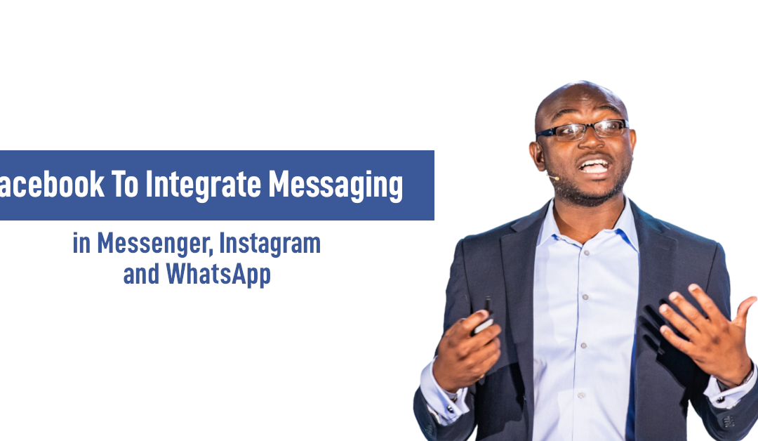 Facebook To Integrate Messaging In Messenger, WhatsApp and Instagram