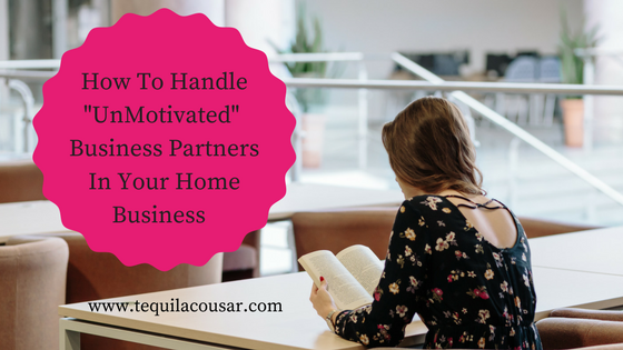 "How To Handle ""UnMotivated"" Business Partners In Your Home Business"
