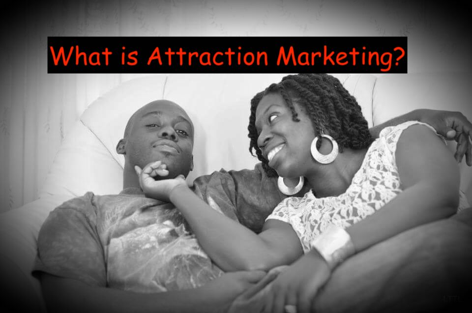 Attraction marketing: What is it and how do you use it?