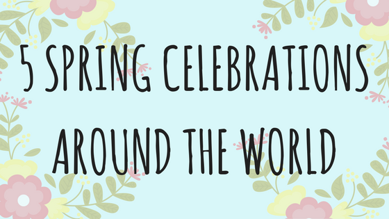 5 Spring Celebrations Around the World
