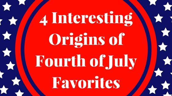 4 Interesting Origins of Fourth of July Favorites