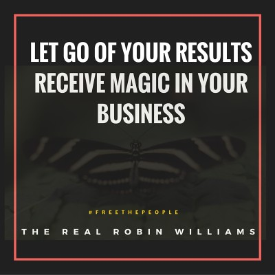 Letting Go of Your Results to Receive Magic in Your Business!