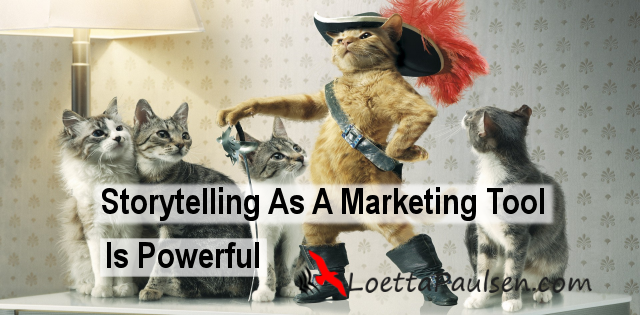 Storytelling As A Marketing Tool Is Powerful