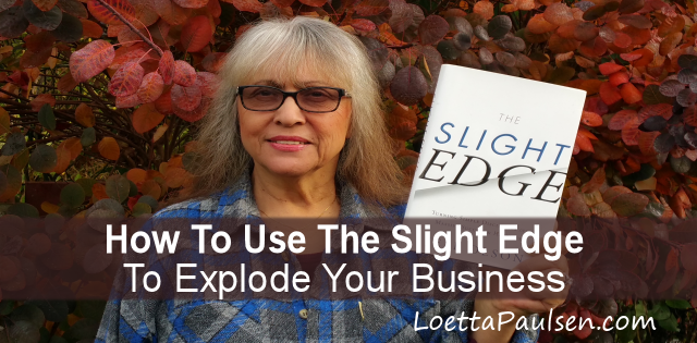 How to Use The Slight Edge to Explode Your Business