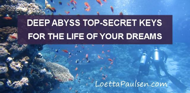 Deep Abyss Top-Secret Keys For The Life Of Your Dreams