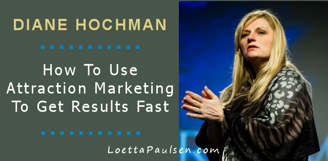 Diane Hochman – How To Use Attraction Marketing To Get Results Fast