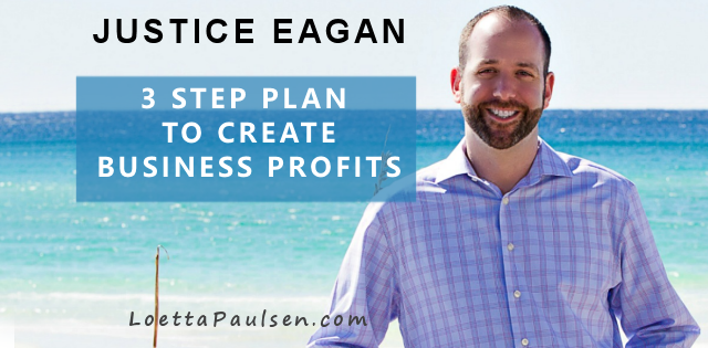 Justice Eagan – 3 Step Plan To Create Instant Business Profits