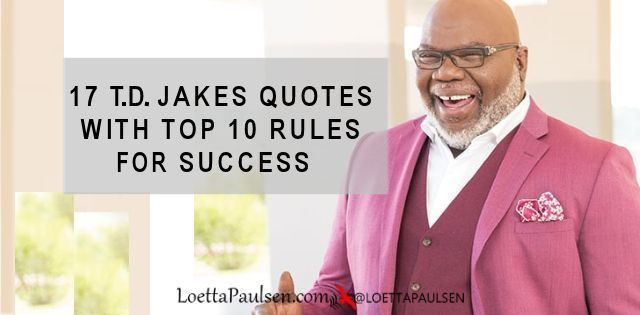 17 T.D. Jakes Quotes With Top 10 Rules For Success