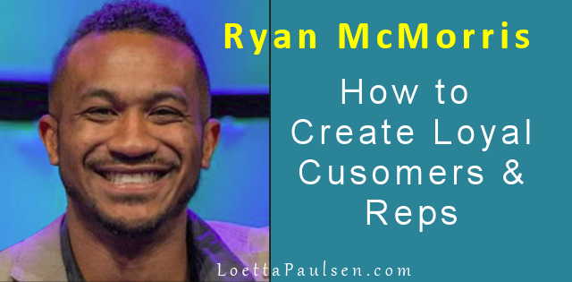 Ryan McMorris – How to Create Loyal Customers and Reps