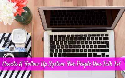 How to create a follow up system for people you talk to about your business