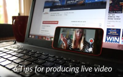 6 Tips For Producing A Live Video
