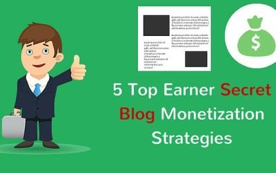5 Top Earner Secret Blog Monetization Strategies