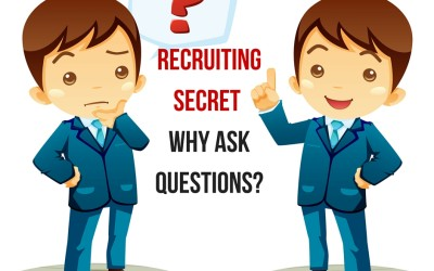 Recruiting Secret – Why Ask Questions?