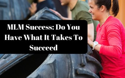 MLM Success: Do You Have What It Takes To Succeed
