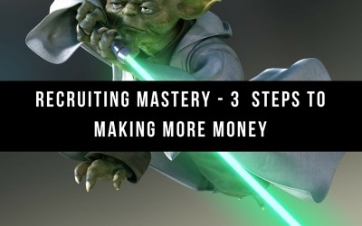 Recruiting Mastery – 3  Steps To Making More Money