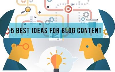 Content Marketing Plan: 5 Best Ideas for Blog Content