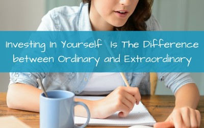 Investing In Yourself – Ordinary Or Extraordinary You Choose