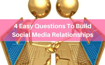 4 Easy Questions To Build Social Media Relationships