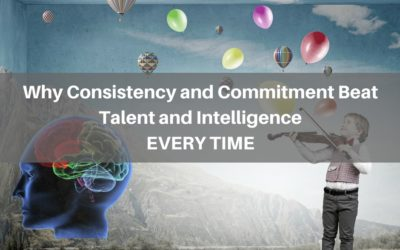Why Consistency and Commitment Beat Talent and Intelligence Everytime