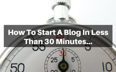 How To Start A Blog In Less Than 30 Minutes…