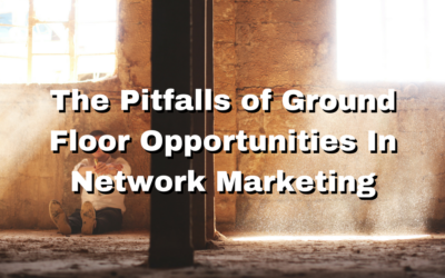 The Pitfalls of Ground Floor Opportunities In Network Marketing