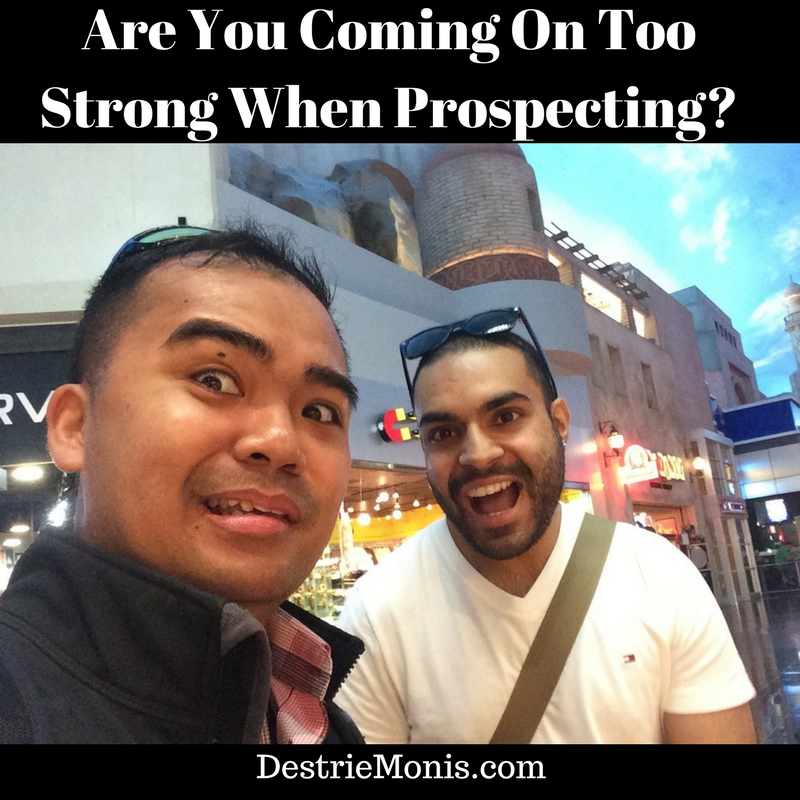 Are You Coming On Too Strong When Prospecting?