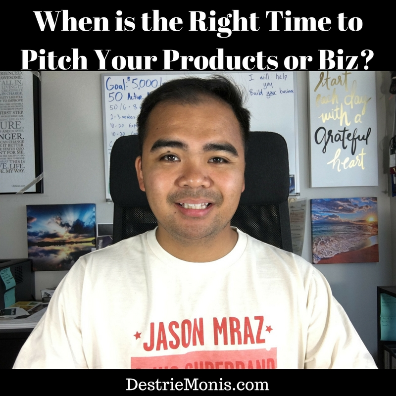 When is it the Right Time to Pitch Your Products or Opportunity?