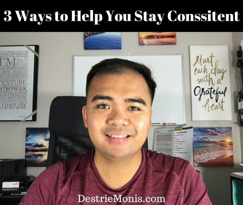 3 Ways to Help You Stay Consistent