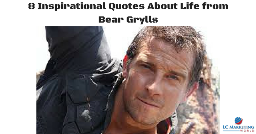 8 Inspirational Quotes About Life from Bear Grylls