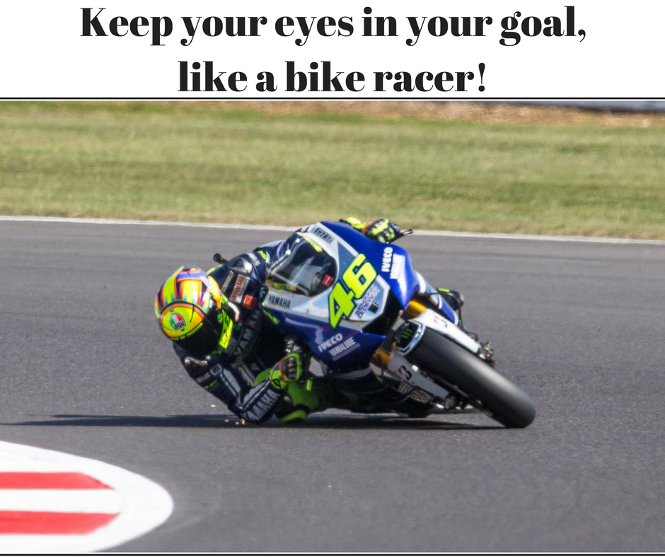 Keep Your Eyes in Your Goal, Like a Bike Racer!