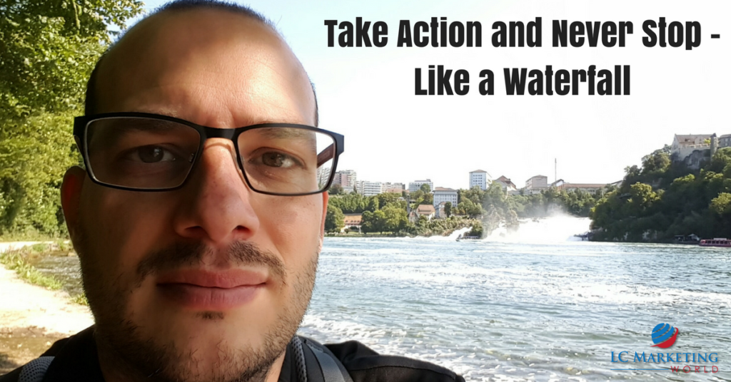 Take Action and Never Stop Like a Waterfall