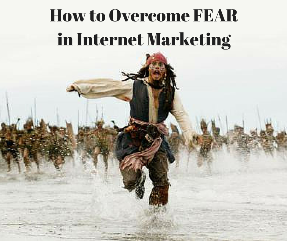 How to Overcome FEAR in Internet Marketing