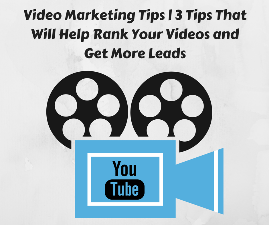 Video Marketing Tips | 3 Tips That Will Help Rank Your Videos and Get More Leads