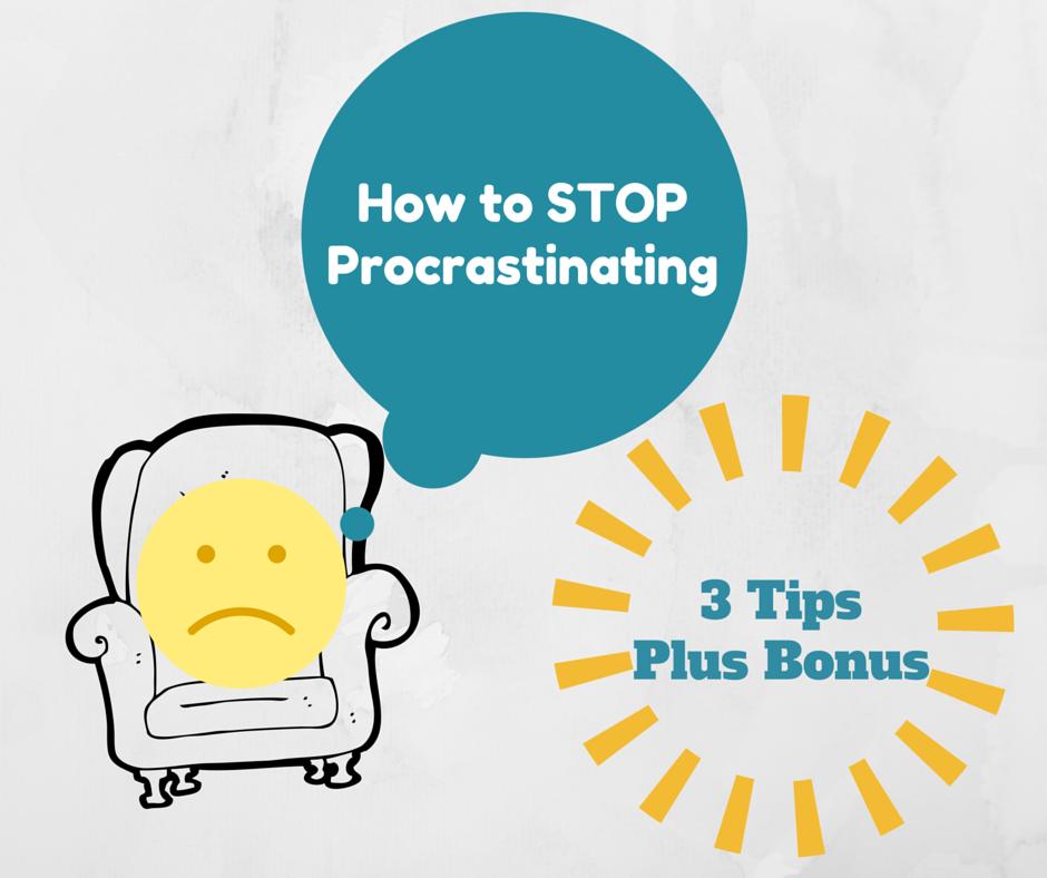 How to STOP Procrastinating | 3 Tips plus Bonus