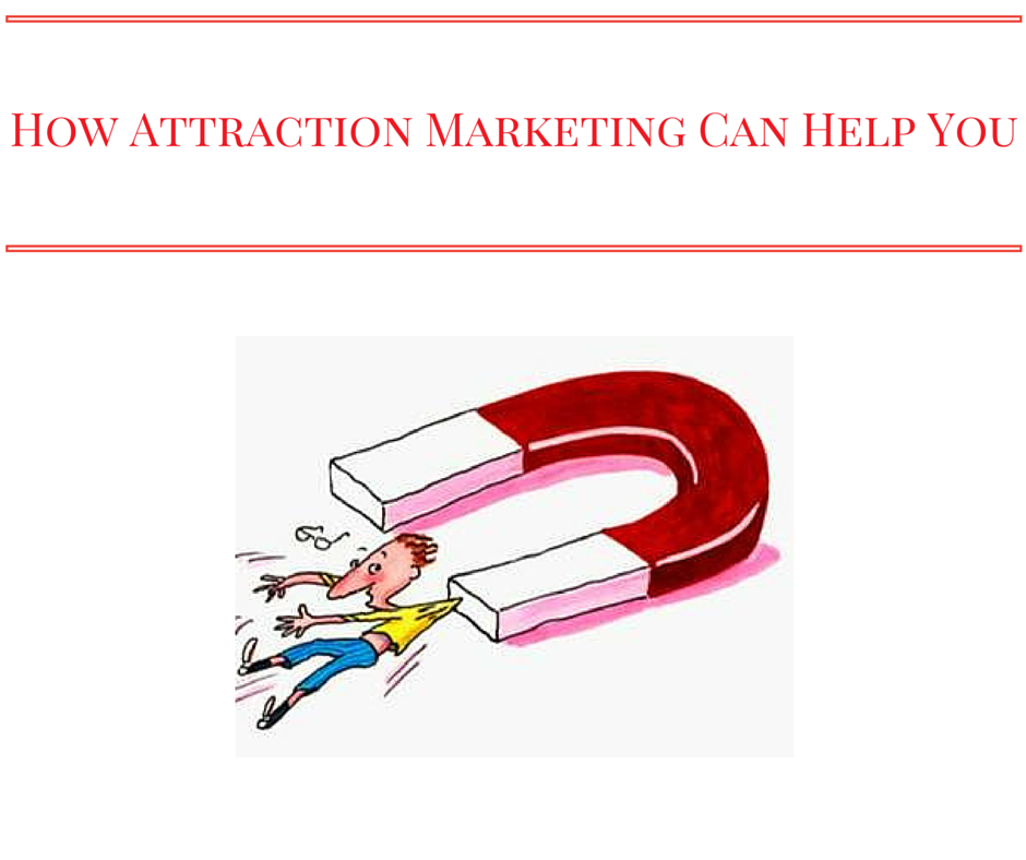 How Attraction Marketing Can Help You